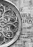 echange, troc Pierre Faure-Brac - Le Vieux Lyon