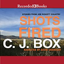 Shots Fired: Stories from Joe Pickett Country (       UNABRIDGED) by C. J. Box Narrated by Chandler David