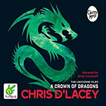 A Crown of Dragons: Unicorne Files, Book 3 | Livre audio Auteur(s) : Chris d'Lacey Narrateur(s) : Andy Creswell