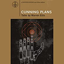 Cunning Plans: Talks by Warren Ellis (       UNABRIDGED) by Warren Ellis Narrated by Sam Devereaux