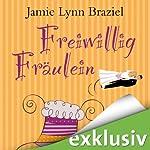 Freiwillig Fräulein | Jamie Lynn Braziel