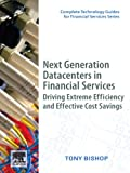 img - for Next Generation Data Centers in Financial Services: Driving Extreme Efficiency and Effective Cost Savings (Complete Technology Guides for Financial Services) book / textbook / text book
