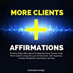 More Clients Affirmations: Positive Daily Affirmations to Help Business Owners Gain More Clients Using the Law of Attraction, Self-Hypnosis, Guided Meditation and Sleep Learning | Stephens Hyang