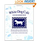 White Dog Cafe Cookbook: Multicultural Recipes and Tales of Adventure from Philadelphia's Revolutionary Restaurant...