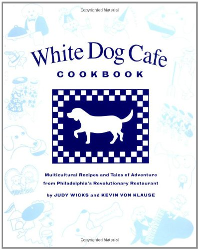 White Dog Cafe Cookbook: Multicultural Recipes And Tales Of Adventure From Philadelphia'S Revolutionary Restaurant front-574601