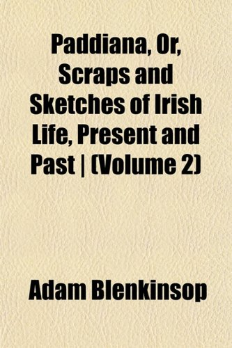 Paddiana, Or, Scraps and Sketches of Irish Life, Present and Past | (Volume 2)