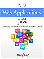 Build Web Applications with Java: Learn every aspect to build web applications from scratch Front Cover