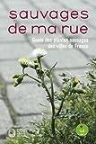 echange, troc Nathalie Machon, Eric Motard, Collectif - Sauvages de ma rue : Guide des plantes sauvages des villes de France