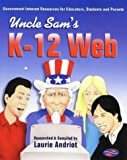 img - for Uncle Sam's K-12 Web: Government Internet Resources for Educators, Students, and Parents by Andriot, Laurie (1999) Paperback book / textbook / text book