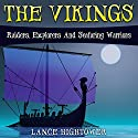 The Vikings: Raiders, Explorers and Seafaring Warriors Audiobook by Lance Hightower Narrated by Jim D Johnston