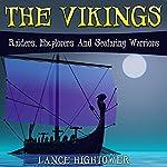 The Vikings: Raiders, Explorers and Seafaring Warriors   Lance Hightower