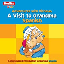 A Visit to Grandma: Berlitz Kids Spanish, Adventures with Nicholas | Livre audio Auteur(s) :  Berlitz Narrateur(s) :  Berlitz