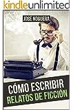C�mo escribir relatos de ficci�n (Autopublicaci�n n� 1) (Spanish Edition)