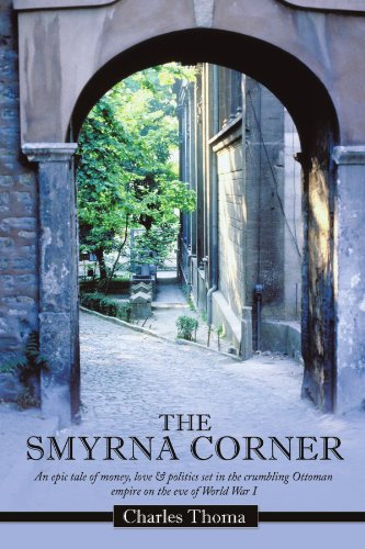The Smyrna Corner: An Epic Tale of Money, Love & Politics Set in the Crumbling Ottoman Empire on the Eve of World War I