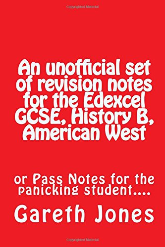 An unofficial set of revision notes for the Edexcel GCSE, History B, American West: or Pass Notes for the panicking stud