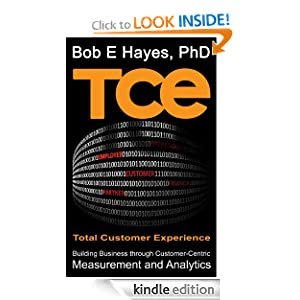 Bob E Hayes - TCE: Total Customer Experience - Building Business through Customer-Centric Measurement and Analytics