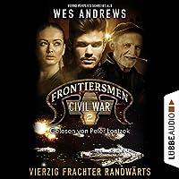Vierzig Frachter randwärts (Frontiersmen: Civil War 2) Hörbuch