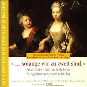 ...solange wir zu zweit sind. Friedrich der Große und Wilhelmine Markgräfin von Bayreuth Hörbuch