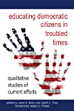 img - for Educating Democratic Citizens in Troubled Times: Qualitative Studies of Current Efforts book / textbook / text book