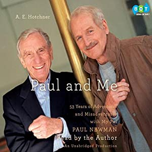 Paul and Me: Fifty-three Years of Adventures and Misadventures with My Pal Paul Newman | [A. E. Hotchner]