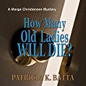 How Many Old Ladies Will Die?: Marge Christensen, Book 5 (       UNABRIDGED) by Patricia K. Batta Narrated by Darla Middlebrook
