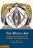 img - for The Mystic Ark: Hugh of Saint Victor, Art, and Thought in the Twelfth Century by Dr Conrad Rudolph (2014-06-09) book / textbook / text book
