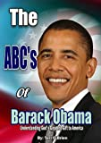 The ABCs of Barack Obama: Understanding Gods Greatest Gift to America (Lies Obama Told Me)