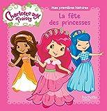 Mes premières histoires Charlotte aux Fraises - La fête des princesses...