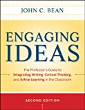 Engaging Ideas: The Professors Guide to Integrating Writing, Critical Thinking, and Active Learning in the Classroom