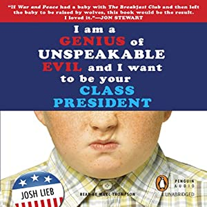 I am a Genius of Unspeakable Evil and I Want to be Your Class President   [Josh Lieb]