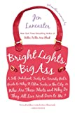img - for Bright Lights, Big Ass: A Self-Indulgent, Surly, Ex-Sorority Girl's Guide to Why it Often Sucks in the City, or Who are These Idiots and Why Do They All Live Next Door to Me? book / textbook / text book