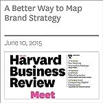 A Better Way to Map Brand Strategy   Niraj Dawar,Charan K. Bagga