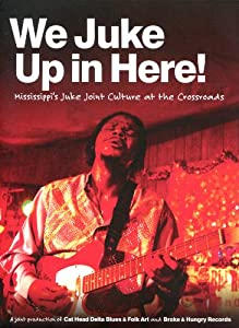 We Juke Up In Here: Mississippi's Juke Joint Culture At The Crossroads
