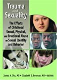 img - for Trauma and Sexuality: The Effects of Childhood Sexual, Physical, and Emotional Abuse on Sexual Identity and Behavior book / textbook / text book