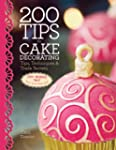 200 Tips for Cake Decorating: Tips,Te...