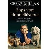 """Tipps vom Hundefl�sterer: Einfache Ma�nahmen f�r die gelungene Beziehung zwischen Mensch und Hundvon """"Cesar Millan"""""""