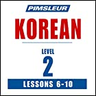 Pimsleur Korean Level 2 Lessons 6-10: Learn to Speak and Understand Korean with Pimsleur Language Programs Hörbuch von  Pimsleur Gesprochen von:  Pimsleur