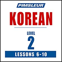 Pimsleur Korean Level 2 Lessons 6-10: Learn to Speak and Understand Korean with Pimsleur Language Programs Audiobook by  Pimsleur Narrated by  Pimsleur