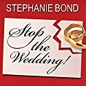 Stop the Wedding! Audiobook by Stephanie Bond Narrated by Carla Mercer-Meyer