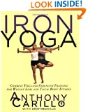 Iron Yoga: Combine Yoga and Strength Training for Weight Loss and Total Body Fitness