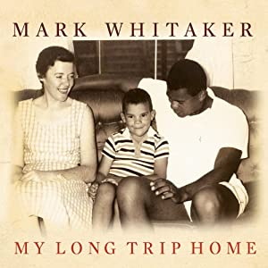 My Long Trip Home: A Family Memoir | [Mark Whitaker]