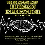 Human Behavior Power: Understanding the Power of Self Esteem, Mind Control, Manipulation, and Deception to Get What You Want! | John Mind