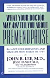 What Your Doctor May Not Tell You About Premenopause: Balance Your Hormones and Your Life From Thirt
