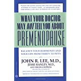 What Your Doctor May Not Tell You About(TM): Premenopause: Balance Your Hormones and Your Life from Thirty to Fiftyby John R. Lee