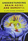 img - for Understanding Brain Aging and Dementia: A Life Course Approach book / textbook / text book