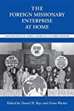 img - for The Foreign Missionary Enterprise at Home: Explorations in North American Cultural History (Religion & American Culture) book / textbook / text book