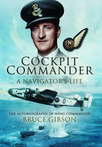 COCKPIT COMMANDER - A NAVIGATOR'S LIFE: The Autobiography of Wing Commander Bruce Gibson PDF