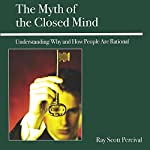 The Myth of the Closed Mind: Understanding Why and How People Are Rational | Ray Scott Percival