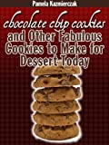 img - for Delicious Cookie Recipes - Chocolate Chip Cookies and Other Fabulous Cookies to Make For Dessert Today (Chocolate Chip Lover's Series) book / textbook / text book