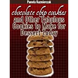 Delicious Cookie Recipes - Chocolate Chip Cookies and Other Fabulous Cookies to Make For Dessert Today (Chocolate Chip Lover's Series)